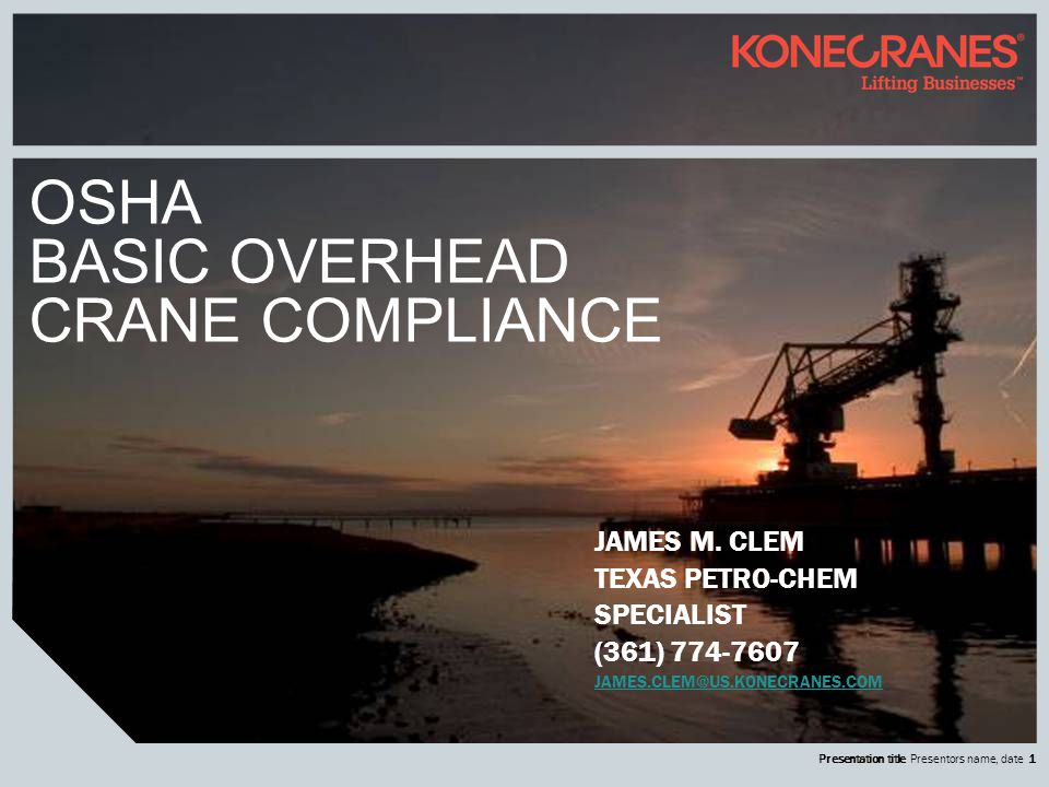 Presentation title Presentors name, date 1 OSHA BASIC OVERHEAD CRANE COMPLIANCE JAMES M.
