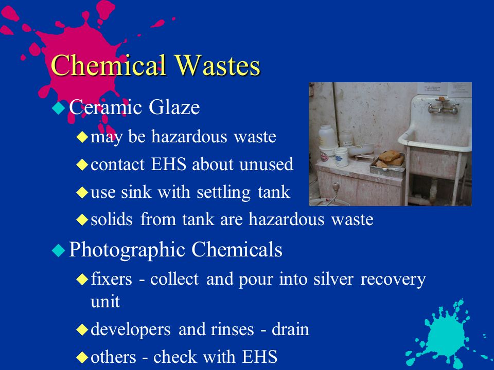 Waste Disposal u Oils u linseed oil - hazardous waste u baby oil - regular trash, small amounts to drain u other oils - USED OIL, not waste oil collect for recycling u Solvents u collect as hazardous waste u can combine with paint and linseed oil