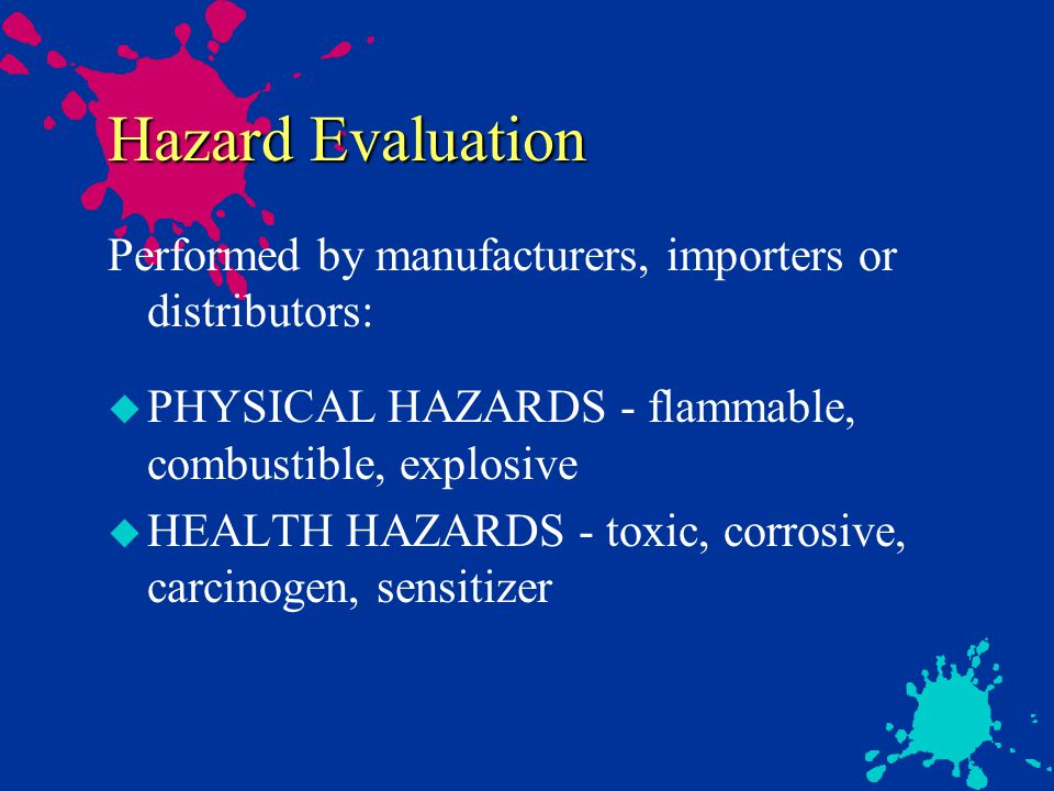 Elements of Hazard Communication u Hazard Evaluation u Labeling of Containers u Material Safety Data Sheets u Written Hazard Communication Program u Information and Training