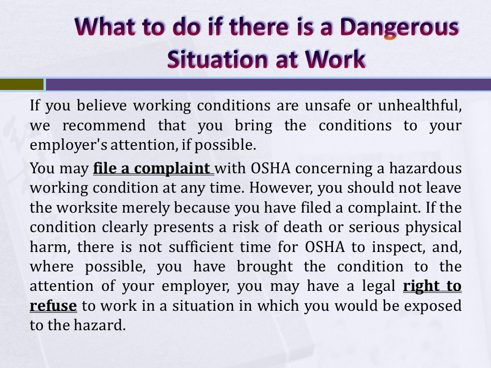 If you believe working conditions are unsafe or unhealthful, we recommend that you bring the conditions to your employer s attention, if possible.