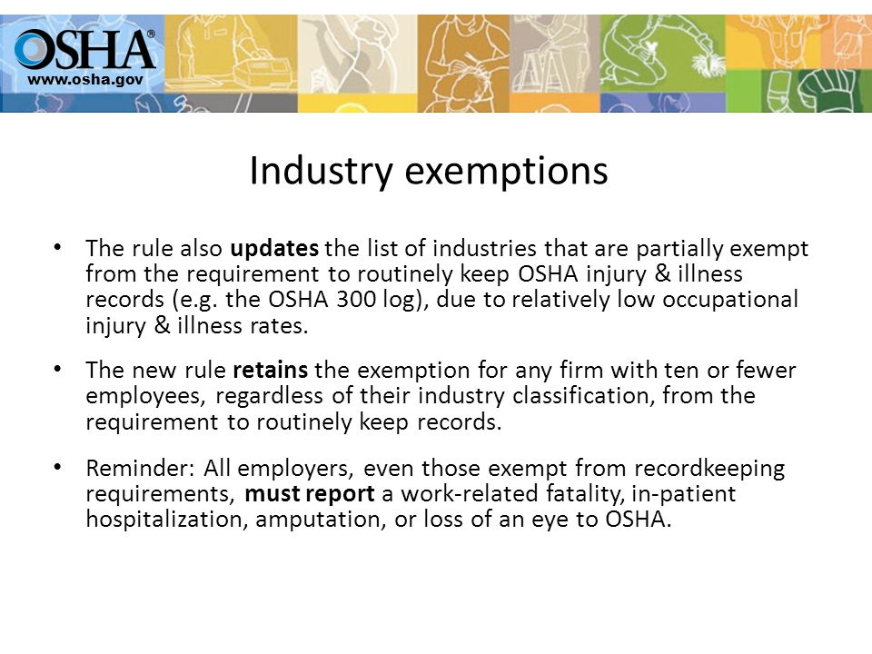 The rule also updates the list of industries that are partially exempt from the requirement to routinely keep OSHA injury & illness records (e.g.