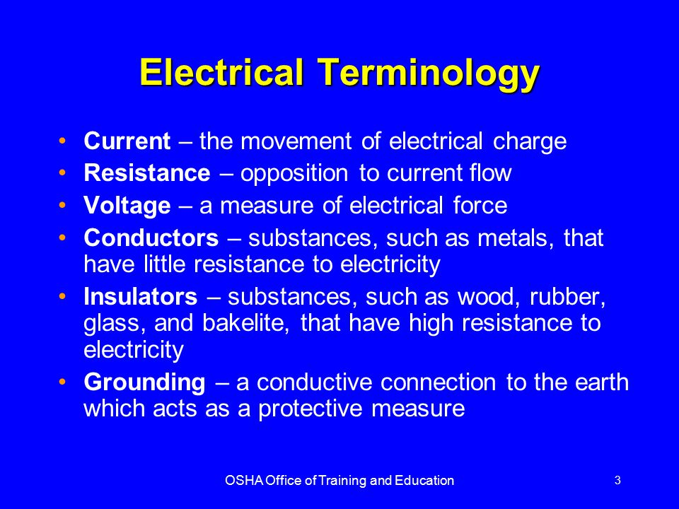OSHA Office of Training and Education 14 Grounding Hazards Some of the most frequently violated OSHA standards Metal parts of an electrical wiring system that we touch (switch plates, ceiling light fixtures, conduit, etc.) should be at zero volts relative to ground Housings of motors, appliances or tools that are plugged into improperly grounded circuits may become energized If you come into contact with an improperly grounded electrical device, YOU WILL BE SHOCKED