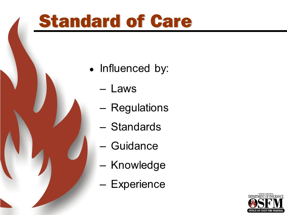 Standard of Care ● Influenced by: –Laws –Regulations –Standards –Guidance –Knowledge –Experience
