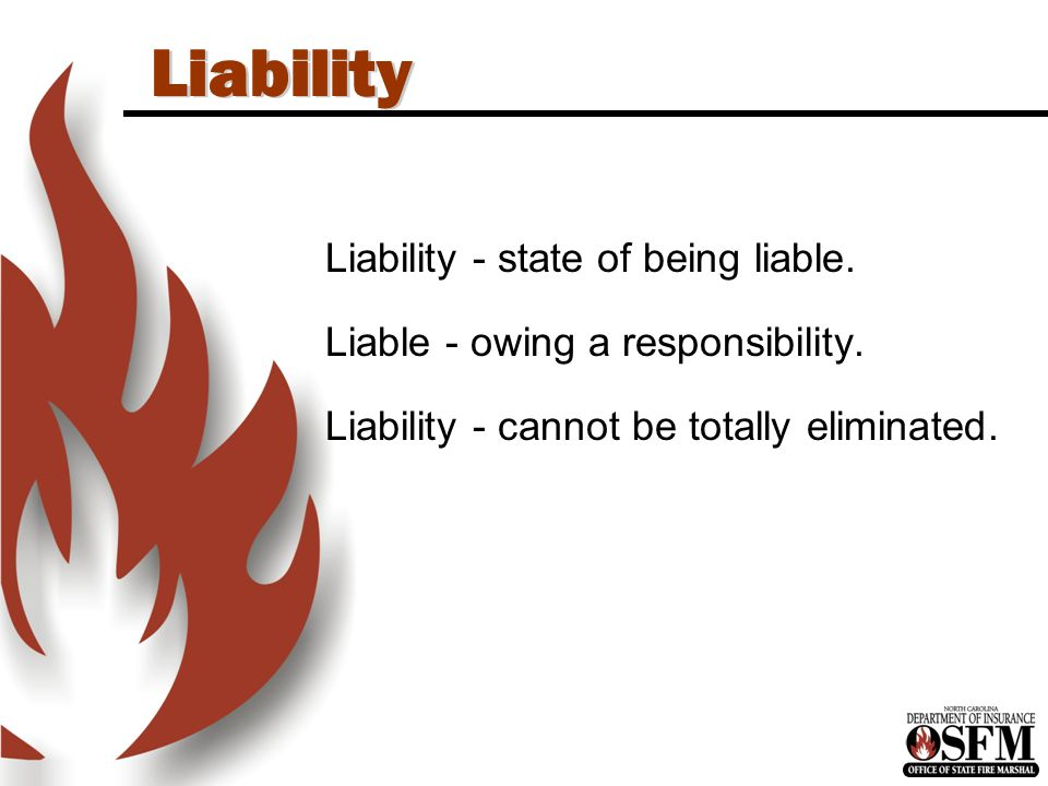 Liability Liability - state of being liable. Liable - owing a responsibility.