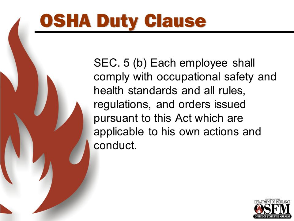 OSHA Duty Clause SEC. 5 (b) Each employee shall comply with occupational safety and health standards and all rules, regulations, and orders issued pur