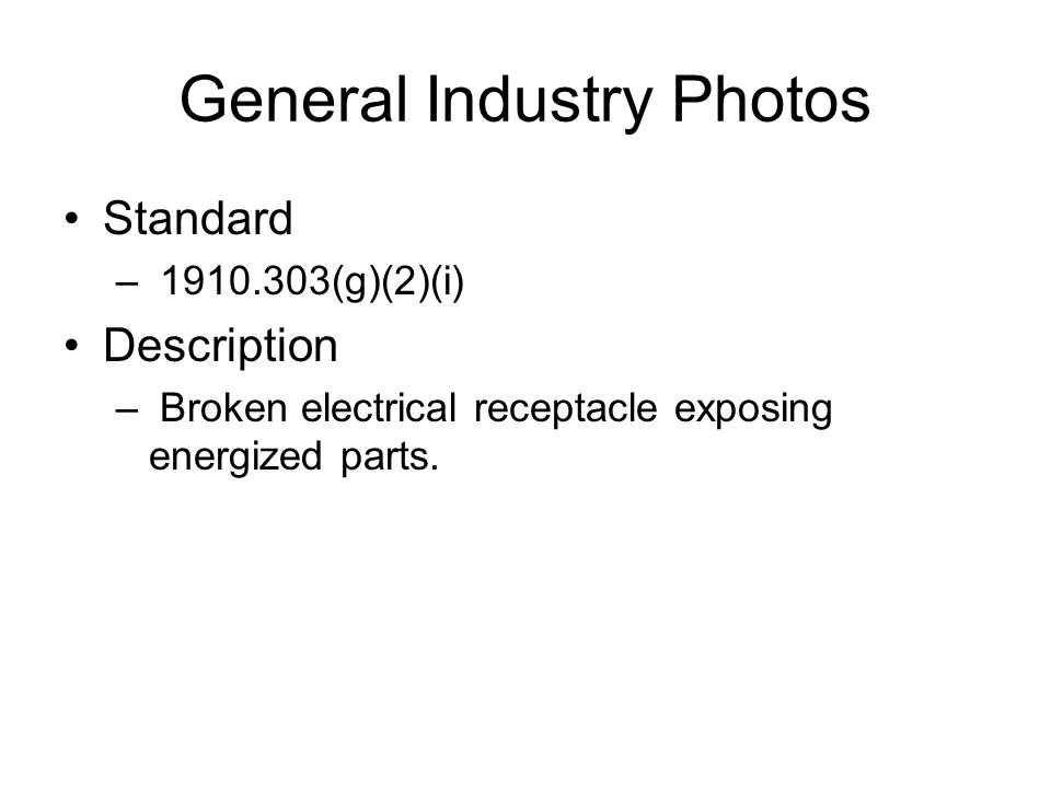 General Industry Photos Standard – 1910.303(g)(2)(i) Description – Broken electrical receptacle exposing energized parts.