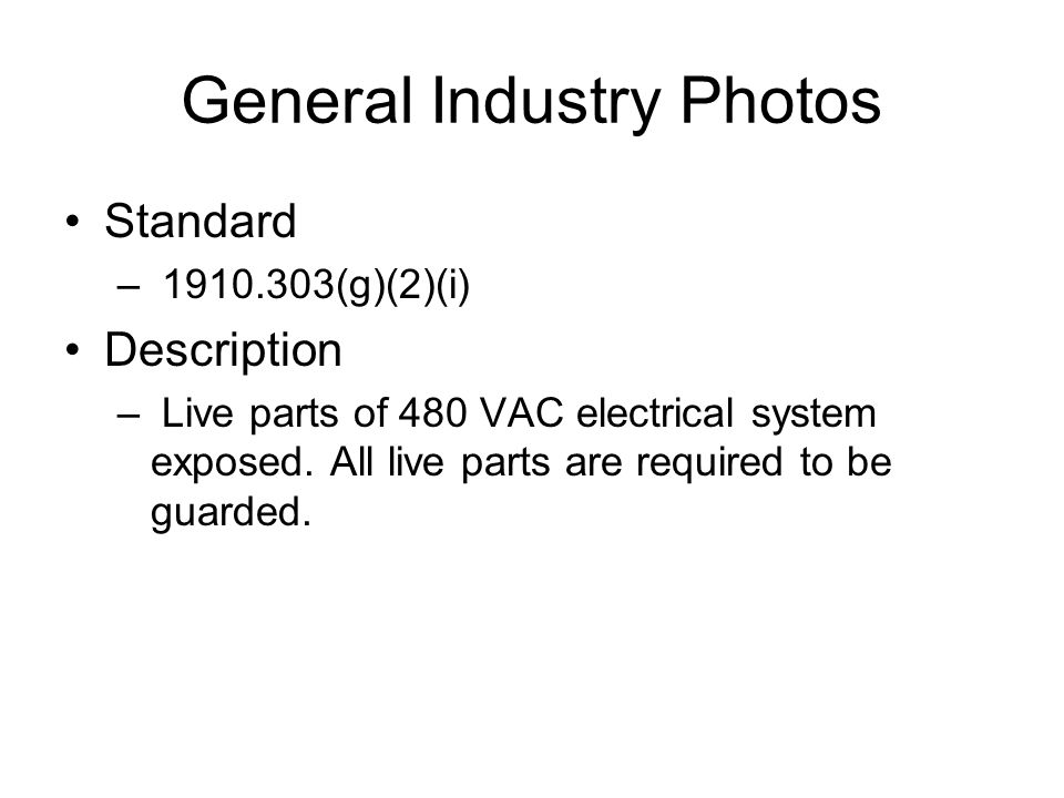 General Industry Photos Standard – 1910.303(g)(2)(i) Description – Live parts of 480 VAC electrical system exposed.