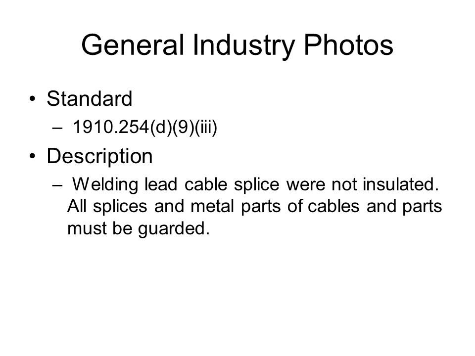 General Industry Photos Standard – 1910.254(d)(9)(iii) Description – Welding lead cable splice were not insulated.