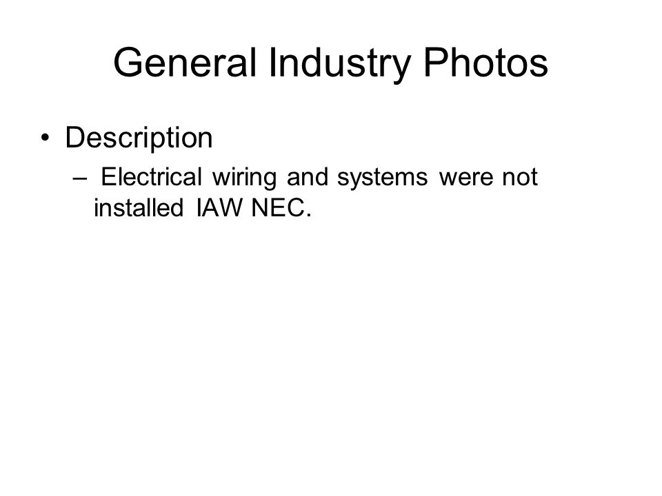 General Industry Photos Description – Electrical wiring and systems were not installed IAW NEC.