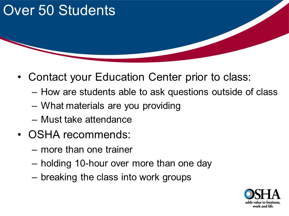 Over 50 Students Contact your Education Center prior to class: –How are students able to ask questions outside of class –What materials are you provid