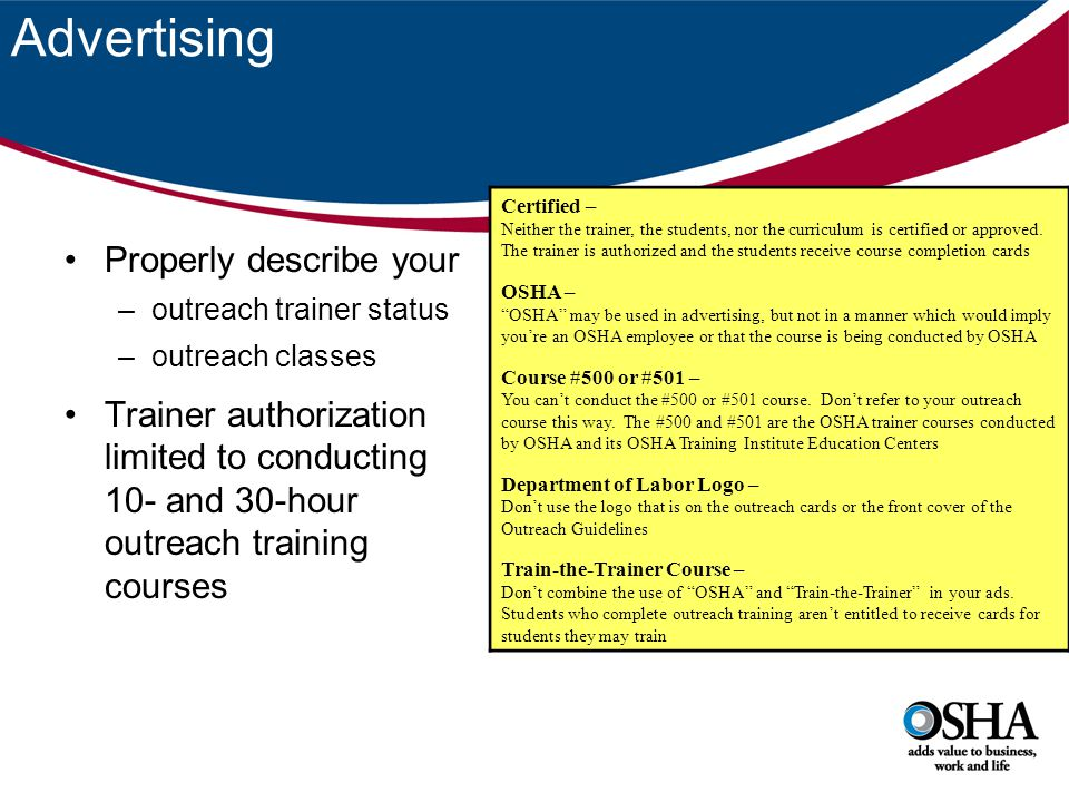Advertising Properly describe your –outreach trainer status –outreach classes Trainer authorization limited to conducting 10- and 30-hour outreach tra