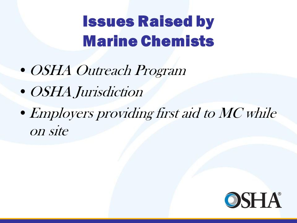 Issues Raised by Marine Chemists OSHA Outreach Program OSHA Jurisdiction Employers providing first aid to MC while on site