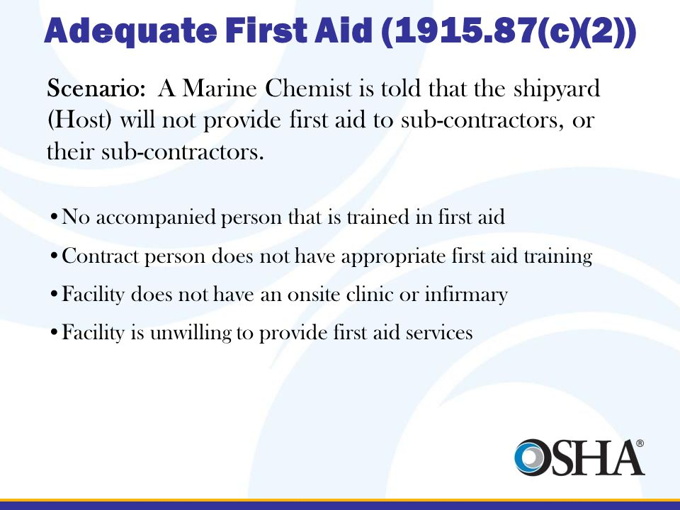 Adequate First Aid (1915.87(c)(2)) Scenario: A Marine Chemist is told that the shipyard (Host) will not provide first aid to sub-contractors, or their sub-contractors.