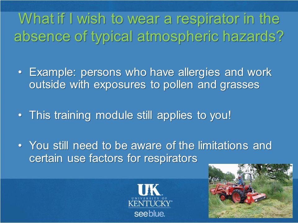 What if I wish to wear a respirator in the absence of typical atmospheric hazards.