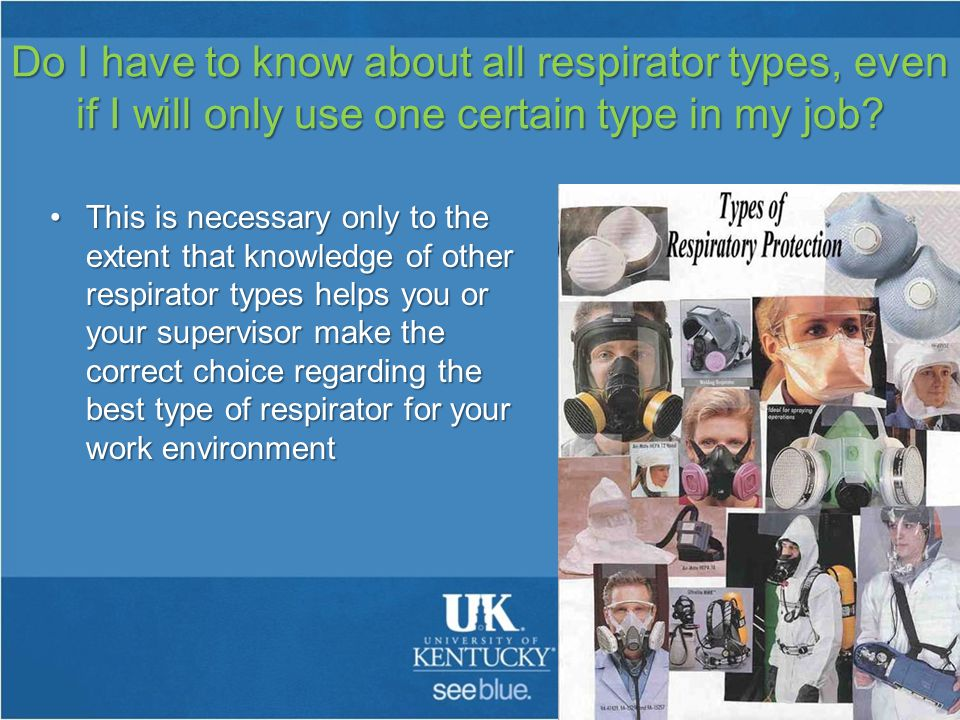 Do I have to know about all respirator types, even if I will only use one certain type in my job.