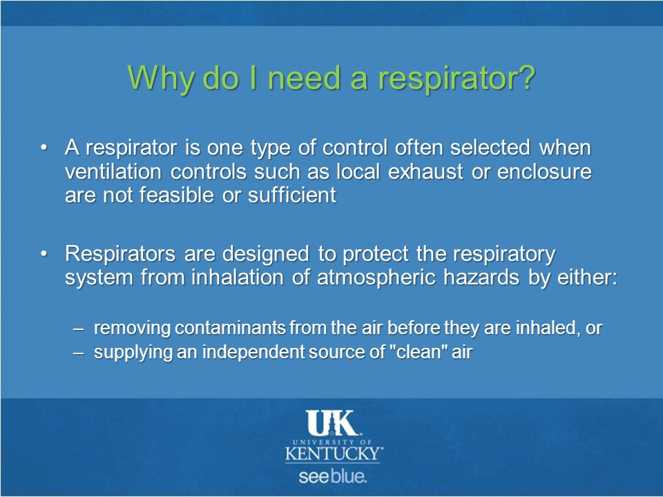 Why do I need a respirator.