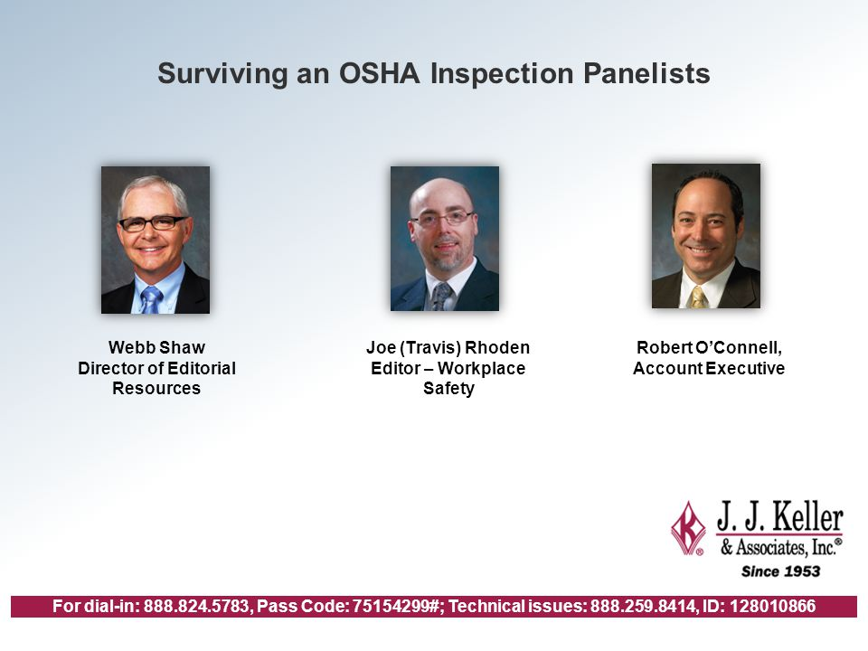 For dial-in: 888.824.5783, Pass Code: 75154299#; Technical issues: 888.259.8414, ID: 128010866 Surviving an OSHA Inspection Panelists Webb Shaw Director of Editorial Resources Joe (Travis) Rhoden Editor – Workplace Safety Robert O'Connell, Account Executive
