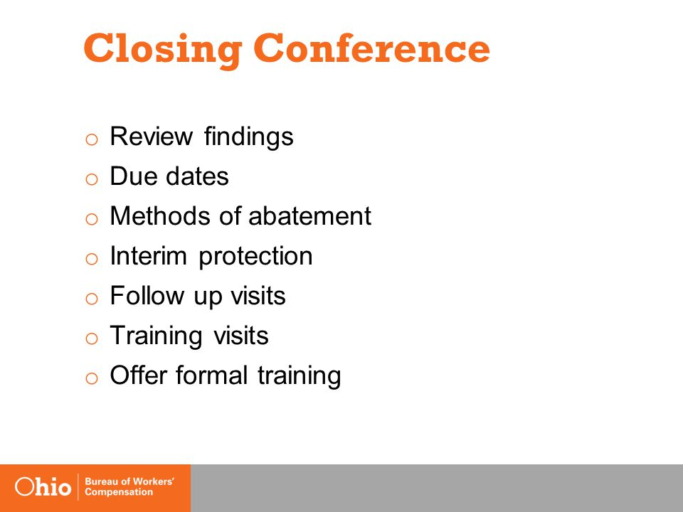 Closing Conference o Review findings o Due dates o Methods of abatement o Interim protection o Follow up visits o Training visits o Offer formal training