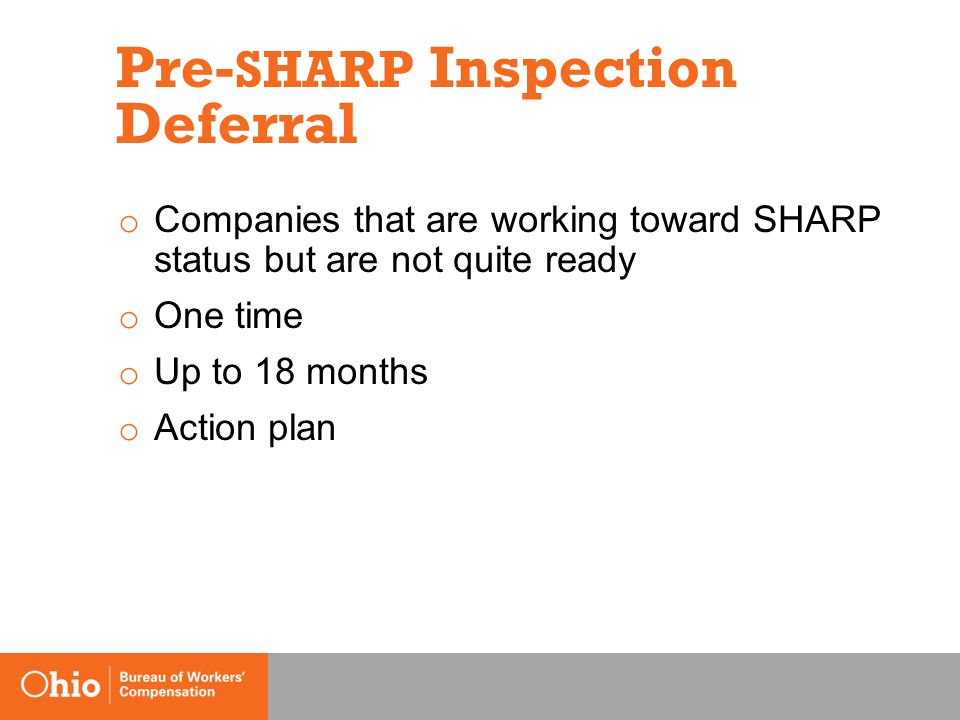 Pre- SHARP Inspection Deferral o Companies that are working toward SHARP status but are not quite ready o One time o Up to 18 months o Action plan