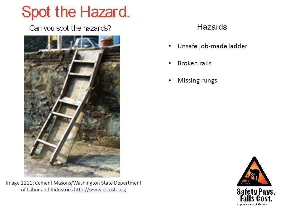 Hazards Image 155: NIOSH/John Rekus http://www.elcosh.orghttp://www.elcosh.org Improper scaffold guarding (midrail, toeboard or mesh) No fall protection / personal fall arrest system Improper use of scaffolding (working on an elevated work surface) No access ladder shown
