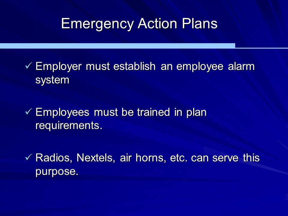 Emergency Action Plans Employer must establish an employee alarm system Employer must establish an employee alarm system Employees must be trained in
