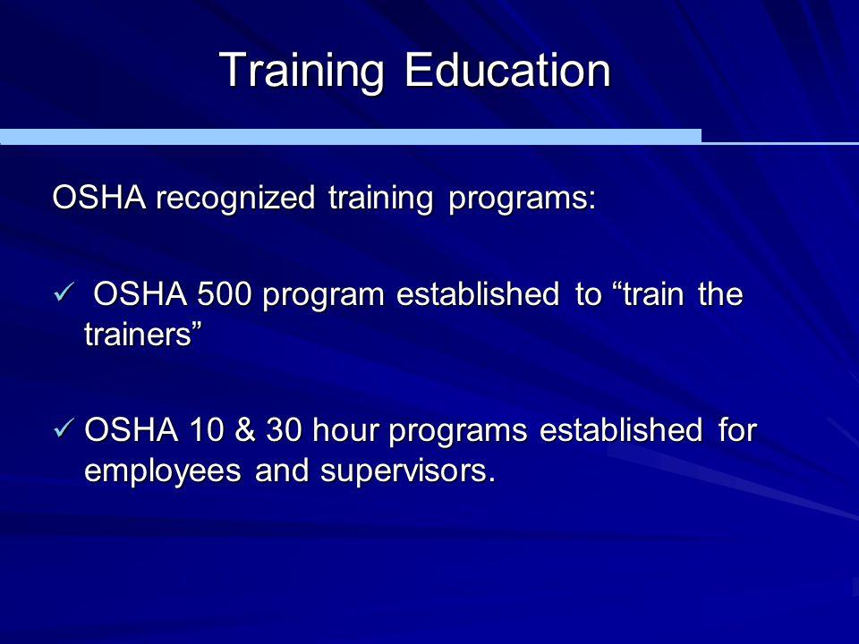 """Training Education OSHA recognized training programs: OSHA 500 program established to """"train the trainers"""" OSHA 500 program established to """"train the"""