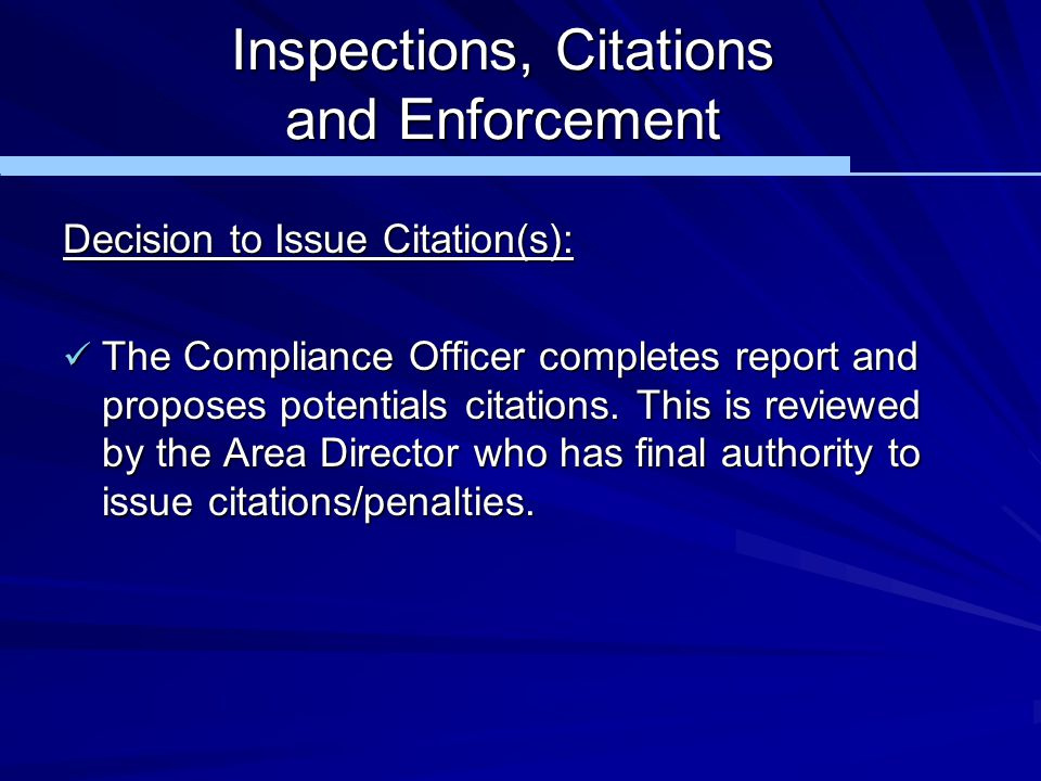 Inspections, Citations and Enforcement Decision to Issue Citation(s): The Compliance Officer completes report and proposes potentials citations. This
