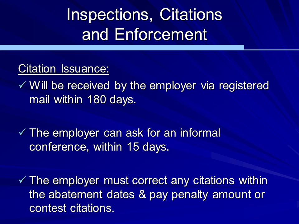 Inspections, Citations and Enforcement Citation Issuance: Will be received by the employer via registered mail within 180 days. Will be received by th