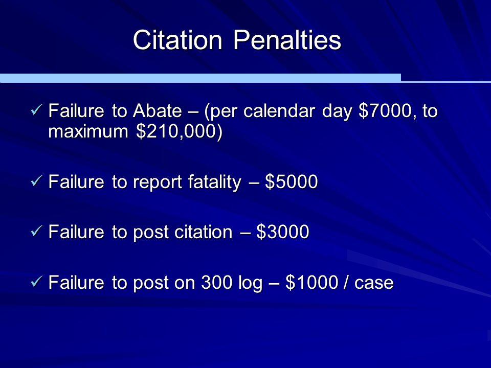Citation Penalties Failure to Abate – (per calendar day $7000, to maximum $210,000) Failure to Abate – (per calendar day $7000, to maximum $210,000) F