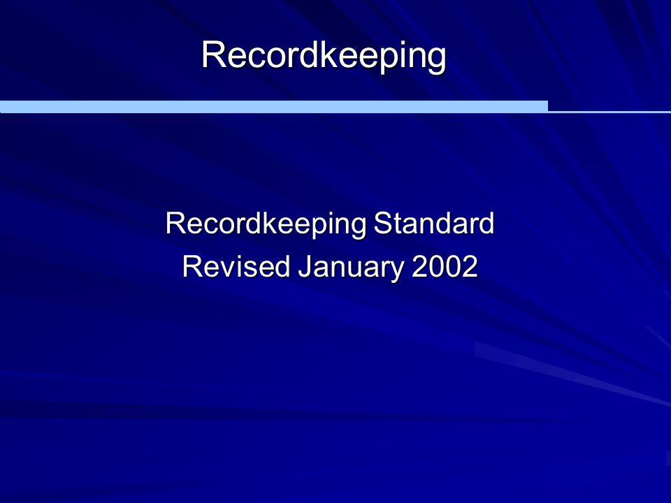 Recordkeeping Recordkeeping Standard Revised January 2002