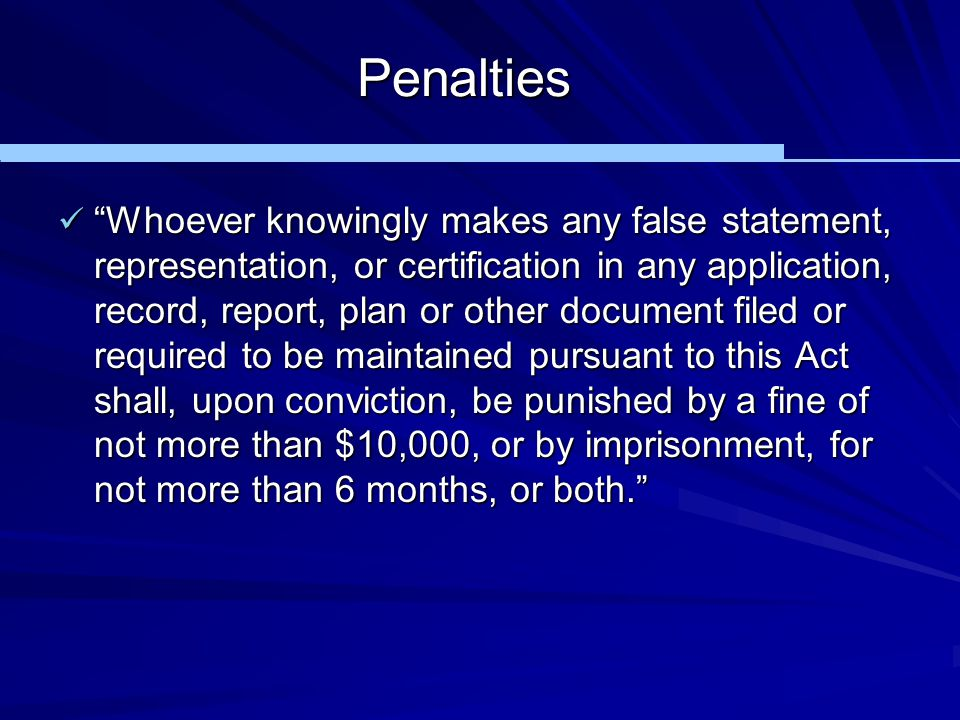 """Penalties """"Whoever knowingly makes any false statement, representation, or certification in any application, record, report, plan or other document fi"""
