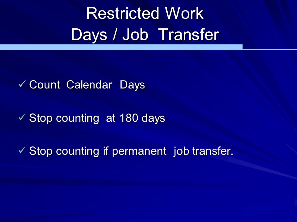 Restricted Work Days / Job Transfer Count Calendar Days Count Calendar Days Stop counting at 180 days Stop counting at 180 days Stop counting if perma