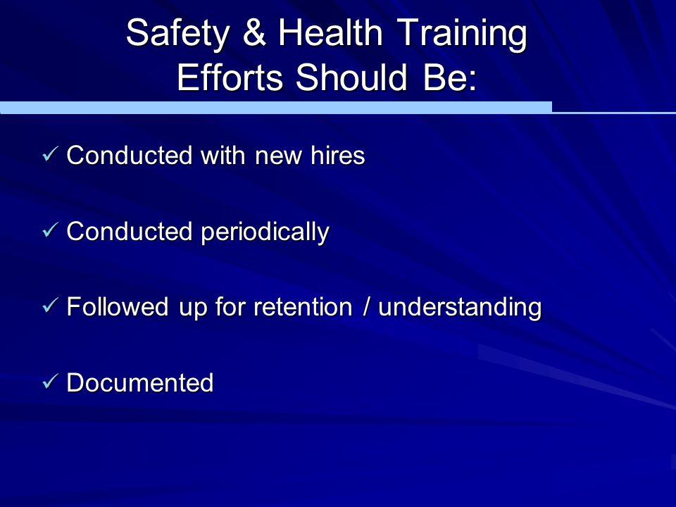 Safety & Health Training Efforts Should Be: Conducted with new hires Conducted with new hires Conducted periodically Conducted periodically Followed u