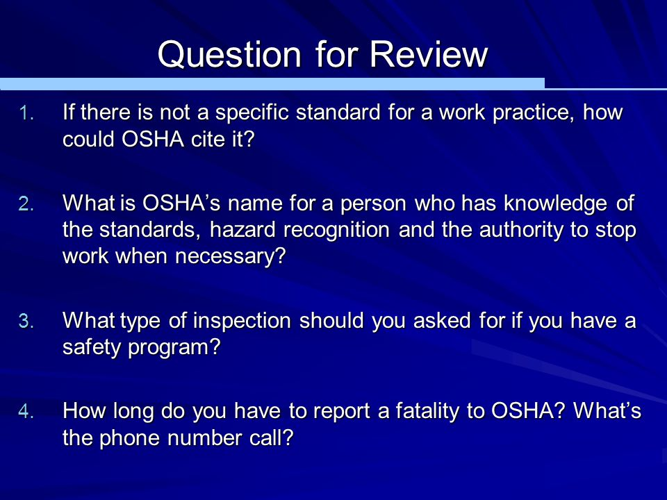 Question for Review 1. If there is not a specific standard for a work practice, how could OSHA cite it? 2. What is OSHA's name for a person who has kn