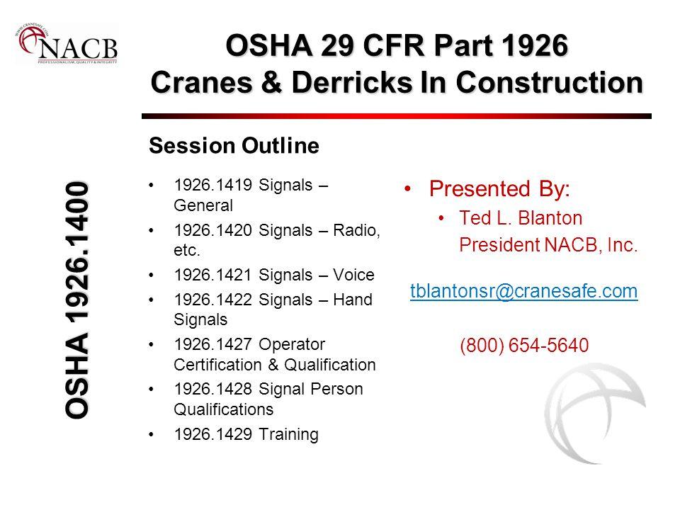 OSHA 29 CFR Part 1926 Cranes & Derricks In Construction Session Outline 1926.1419 Signals – General 1926.1420 Signals – Radio, etc. 1926.1421 Signals