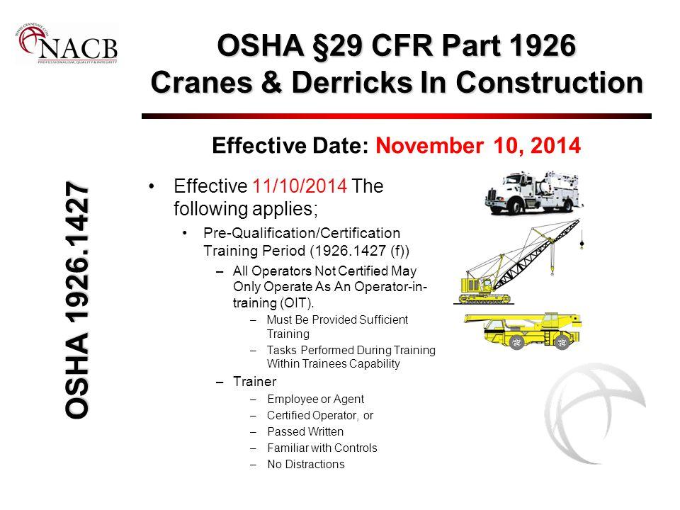 OSHA §29 CFR Part 1926 Cranes & Derricks In Construction Effective Date: November 10, 2014 Effective 11/10/2014 The following applies; Pre-Qualificati
