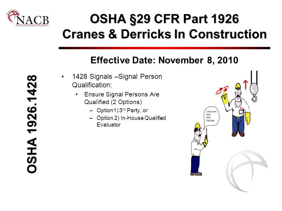 OSHA §29 CFR Part 1926 Cranes & Derricks In Construction Effective Date: November 8, 2010 1428 Signals –Signal Person Qualification: Ensure Signal Per