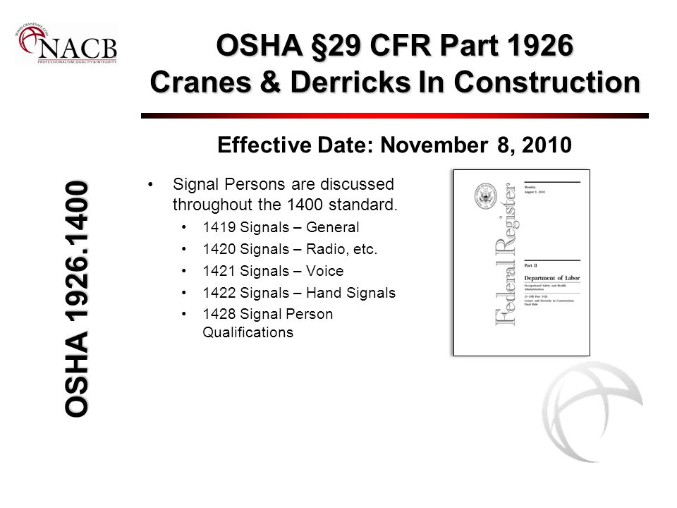 OSHA §29 CFR Part 1926 Cranes & Derricks In Construction Effective Date: November 8, 2010 Signal Persons are discussed throughout the 1400 standard. 1