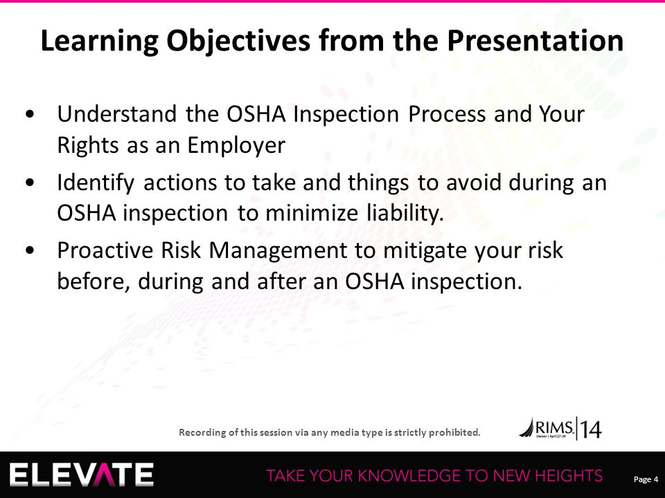 Page 4 Recording of this session via any media type is strictly prohibited. Understand the OSHA Inspection Process and Your Rights as an Employer Iden