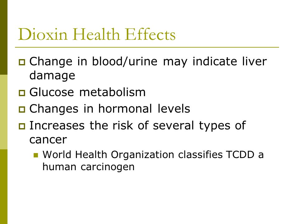 Dioxin Health Effects  Chloracne  Headaches, dizziness, digestive disorders  Generalized aches and pains  Some possibility it causes soft tissue sarcoma