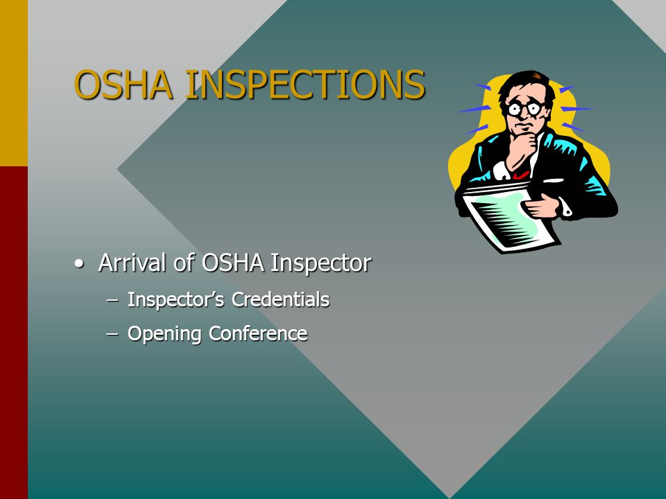 OSHA INSPECTIONS Arrival of OSHA InspectorArrival of OSHA Inspector –Inspector's Credentials –Opening Conference