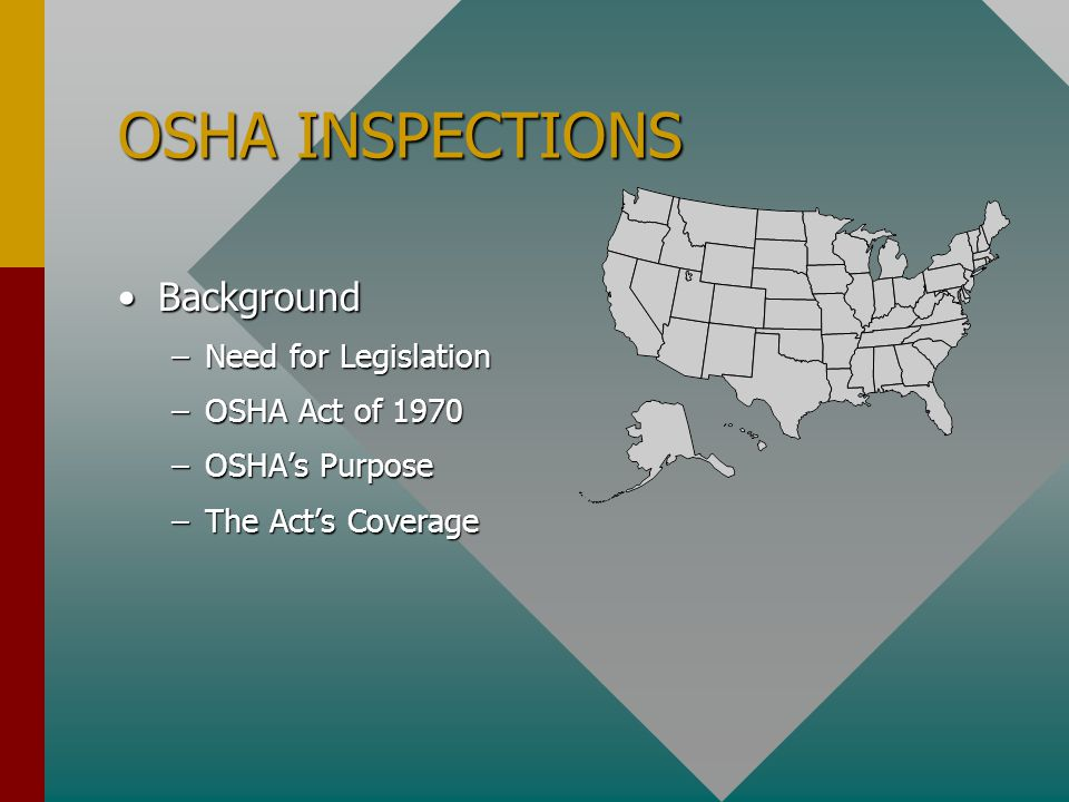 BackgroundBackground –Need for Legislation –OSHA Act of 1970 –OSHA's Purpose –The Act's Coverage