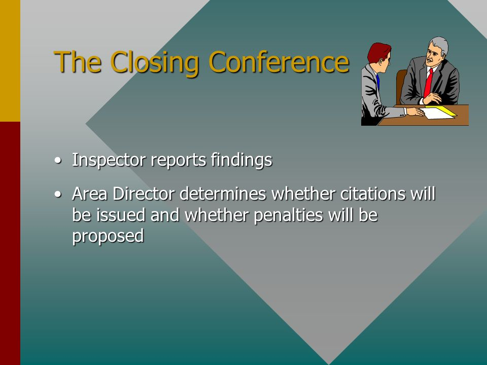 The Closing Conference Inspector reports findingsInspector reports findings Area Director determines whether citations will be issued and whether penalties will be proposedArea Director determines whether citations will be issued and whether penalties will be proposed