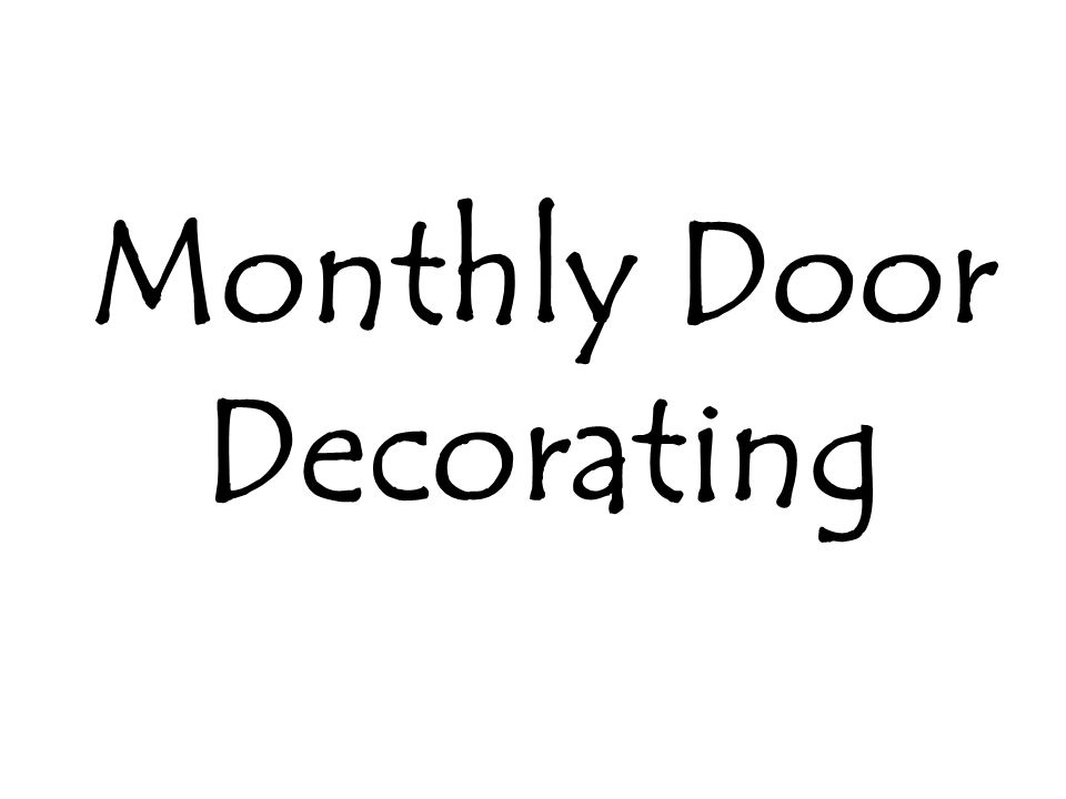 Monthly Door Decorating