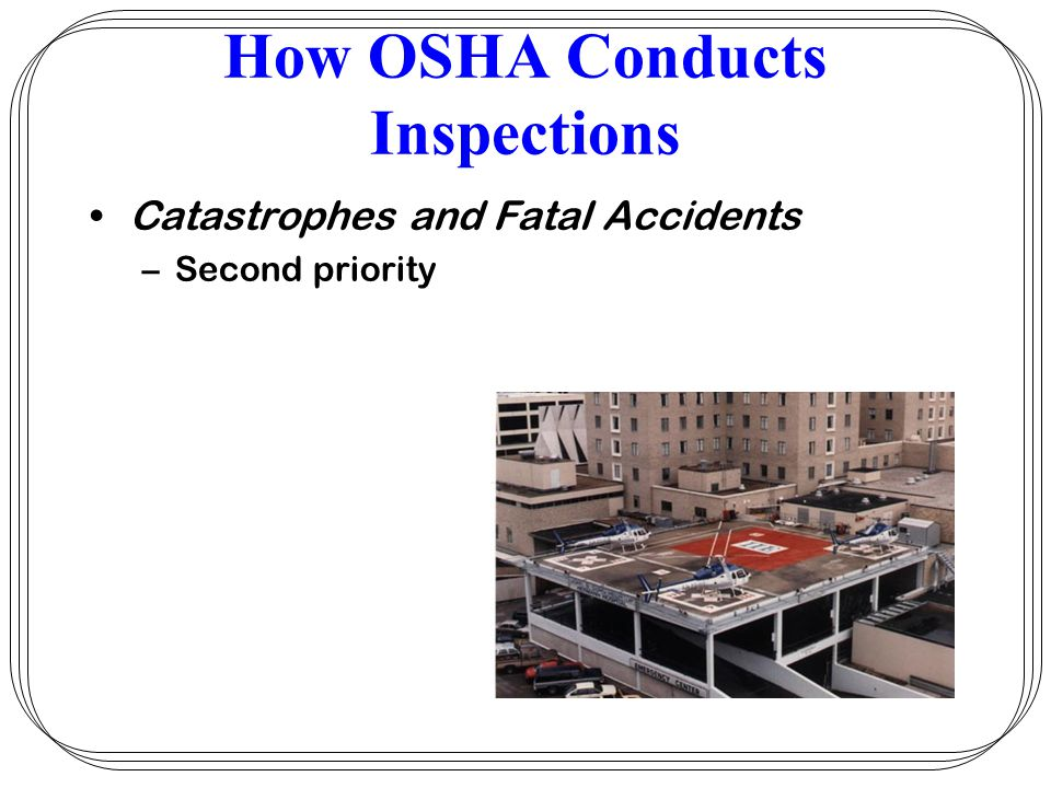 How OSHA Conducts Inspections Employee Complaints –Third priority –Referrals from employees & outside agencies of unsafe or unhealthful conditions –Informal review available for decisions not to inspect –Confidentiality is maintained on request