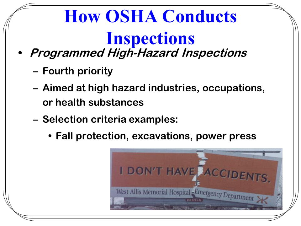 How OSHA Conducts Inspections Follow up inspections determine whether previously cited violations have been corrected.