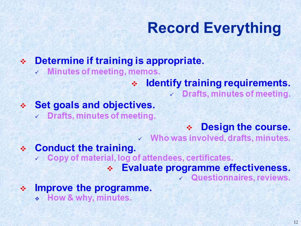 12 Record Everything  Determine if training is appropriate.