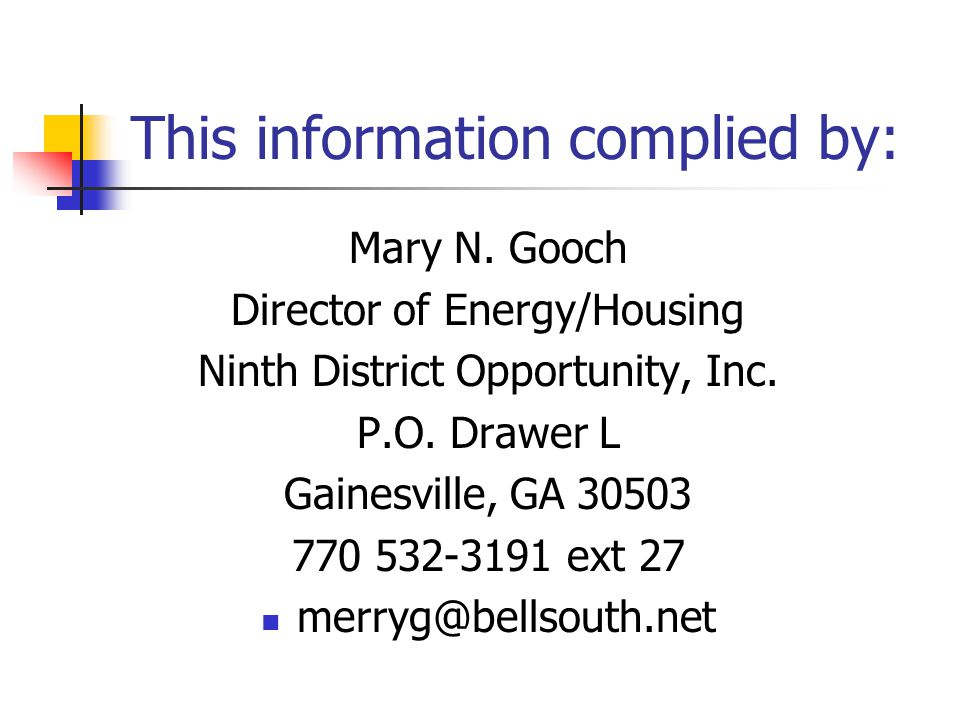 This information complied by: Mary N. Gooch Director of Energy/Housing Ninth District Opportunity, Inc. P.O. Drawer L Gainesville, GA 30503 770 532-31