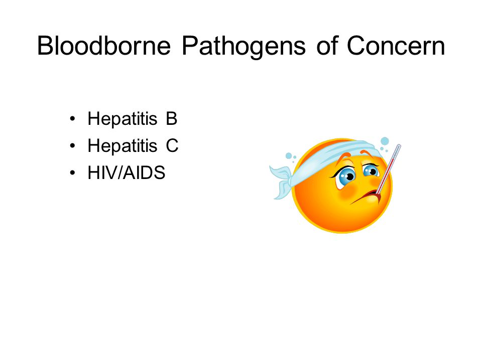 Bloodborne Pathogens of Concern Hepatitis B Hepatitis C HIV/AIDS