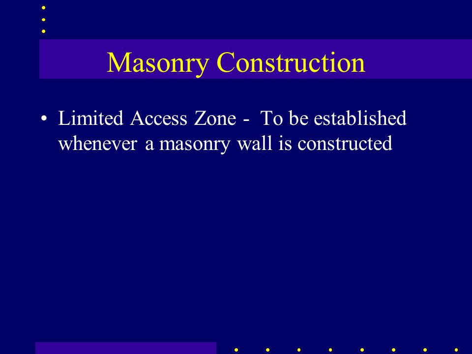 Masonry Construction Limited Access Zone - To be established whenever a masonry wall is constructed